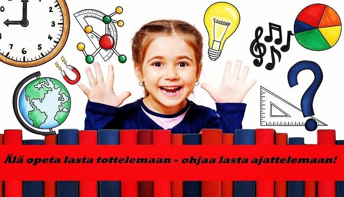 Älä opeta lasta tottelemaan – ohjaa lasta ajattelemaan!