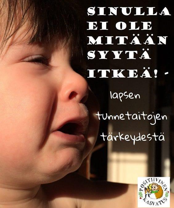Sinulla ei ole mitään syytä itkeä! – sananen lapsen tunnetaitojen tärkeydestä