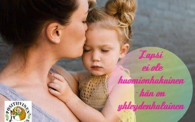 Lapsi ei ole huomionhakuinen – hän on yhteydenhaluinen