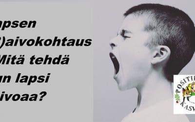 Lapsen (R)aivokohtaus – Mitä tehdä kun lapsi raivoaa?